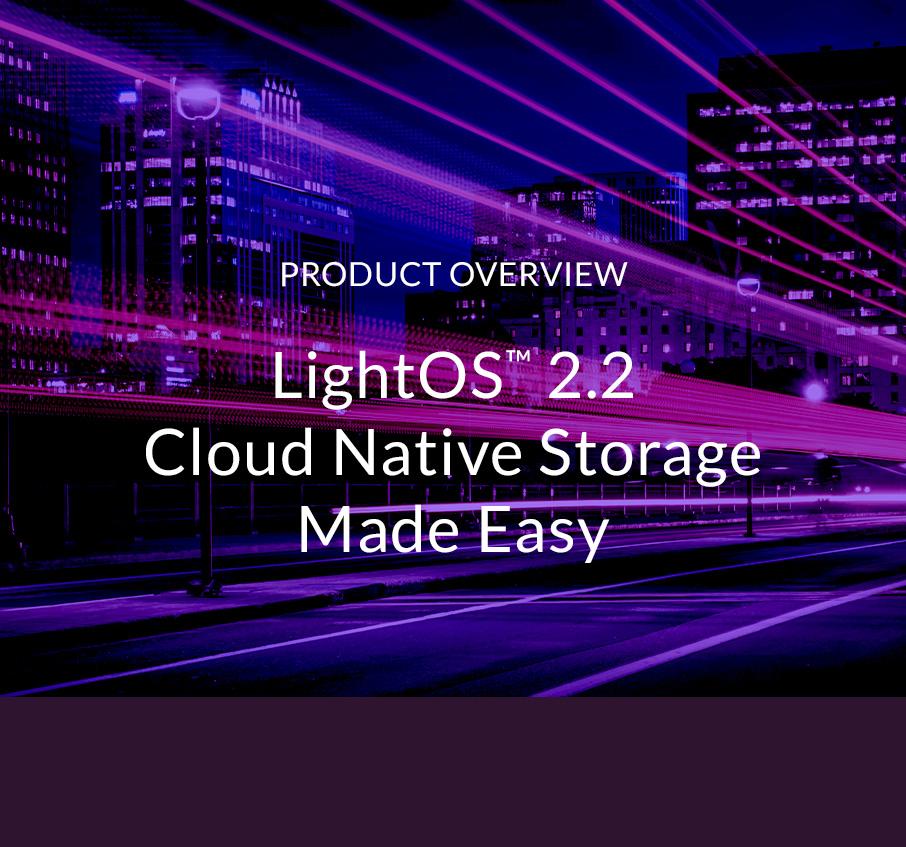 LightOS™ 2.2 Cloud Native Storage Made Easy